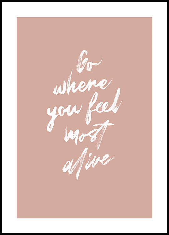 Go Where You Feel Most Alive Poster